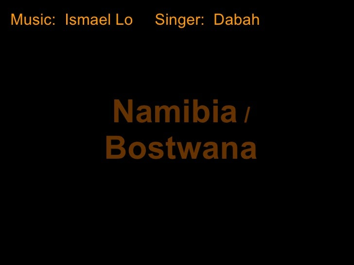 Namibia   /   Bostwana Music:  Ismael Lo  Singer:  Dabah