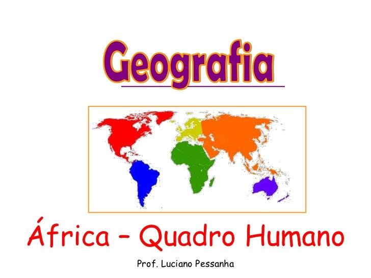 África – Quadro Humano       Prof. Luciano Pessanha