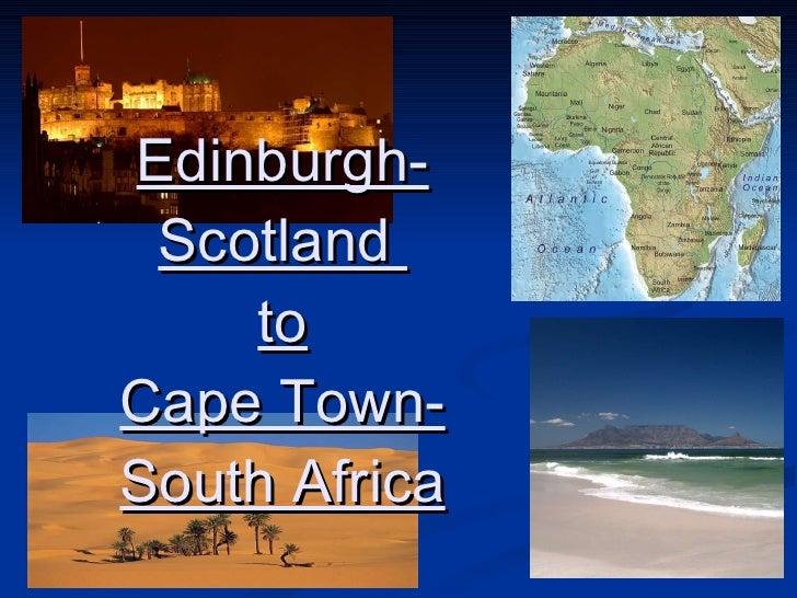 Edinburgh-Scotland  to Cape Town-South Africa