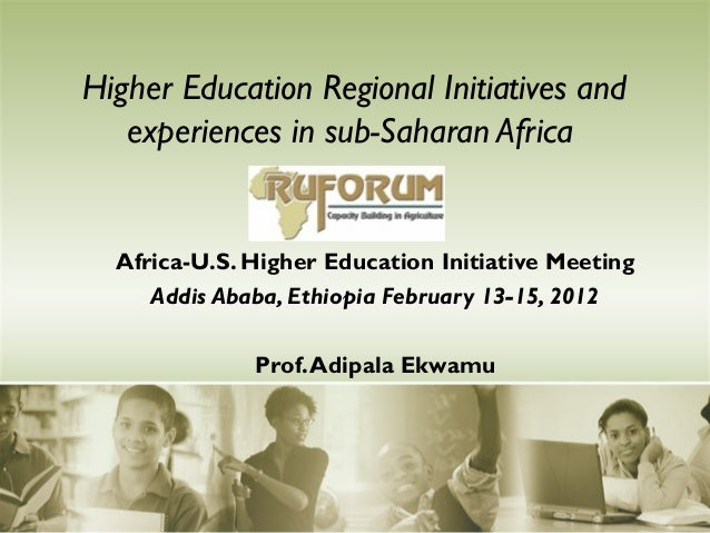 Higher Education Regional Initiatives and   experiences in sub-Saharan Africa  Africa-U.S. Higher Education Initiative Mee...