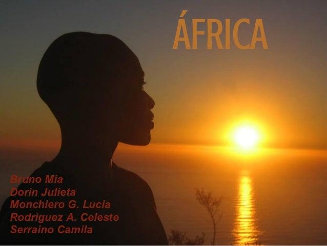 ÁFRICA Bruno Mia Dorin Julieta Monchiero G. Lucia Rodrìguez A. Celeste Serraino Camila