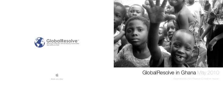 GlobalResolve in Ghana May 2010            Assembled by Kim Pearson & Heather Hazzan