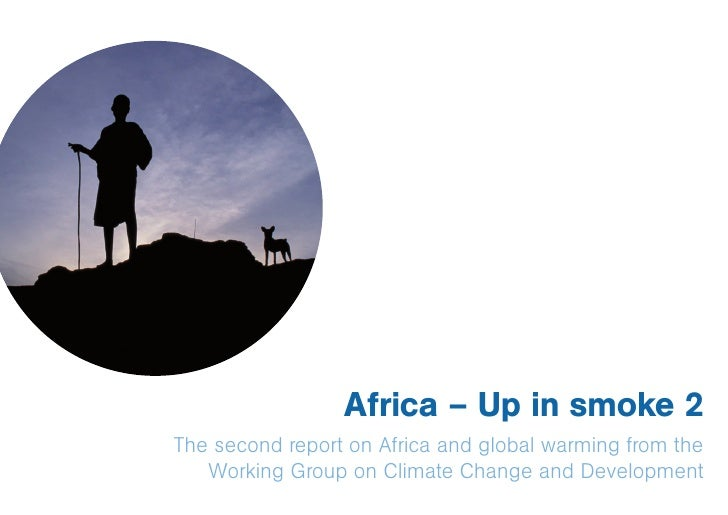 Africa – Up in smoke 2The second report on Africa and global warming from the   Working Group on Climate Change and Develo...