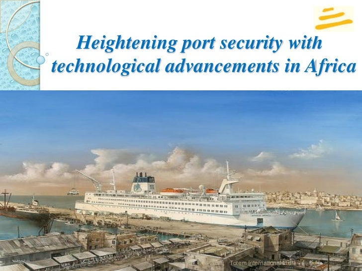 Heightening port security withtechnological advancements in Africa                 7/6/2011   Totem International Ltd   1
