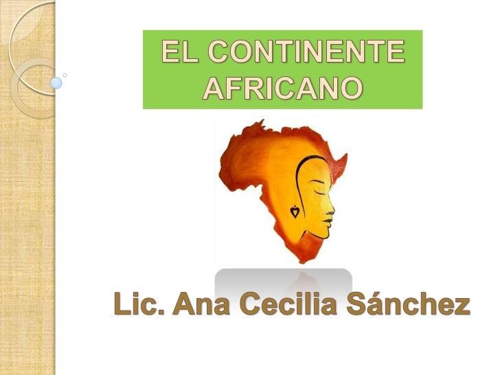 EL CONTINENTE<br />AFRICANO<br />Lic. Ana Cecilia Sánchez<br />