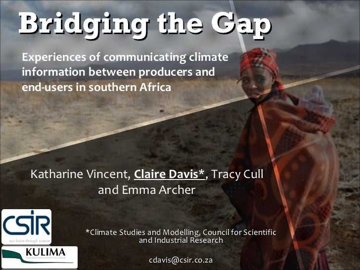 Bridging the Gap *Climate Studies and Modelling, Council for Scientific and Industrial Research [email_address] Experience...