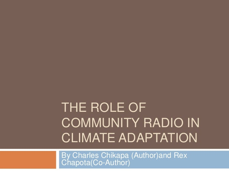 The Role of Community Radio in Climate Adaptation<br />By Charles Chikapa (Author)and Rex Chapota(Co-Author)<br />