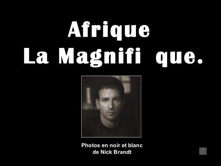 AfriqueLa Magnifi que.    Photos en noir et blanc       de Nick Brandt
