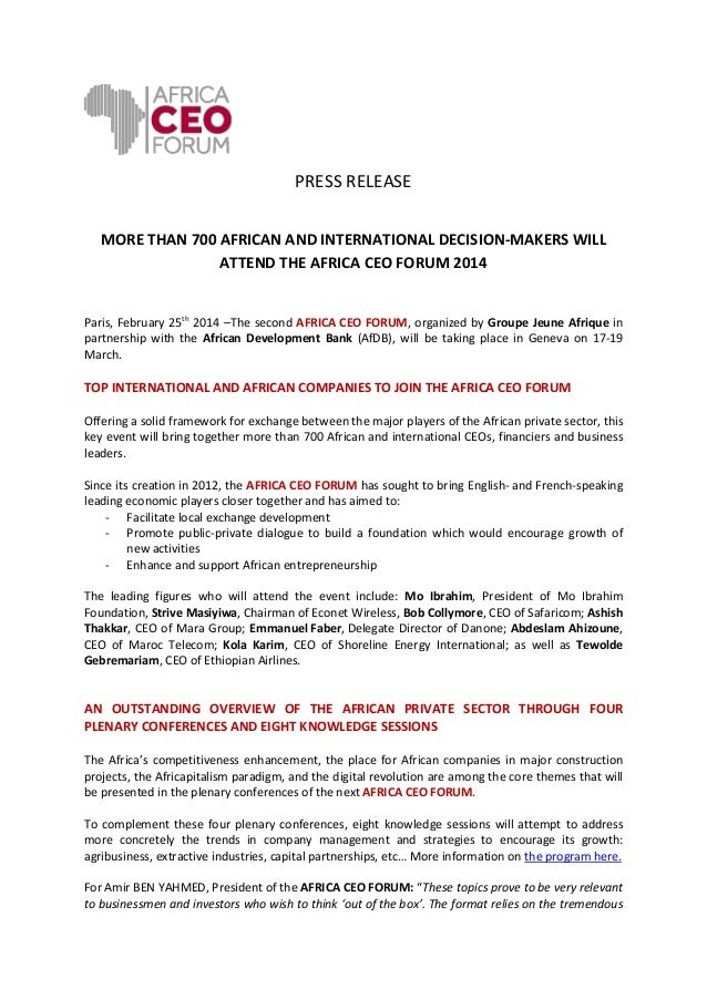 PRESS RELEASE MORE THAN 700 AFRICAN AND INTERNATIONAL DECISION-MAKERS WILL ATTEND THE AFRICA CEO FORUM 2014  Paris, Februa...