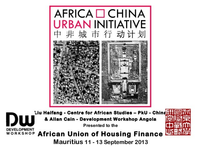 Liu Haifang - Centre for African Studies – PkU - China & Allan Cain - Development Workshop Angola Presented to the  Africa...