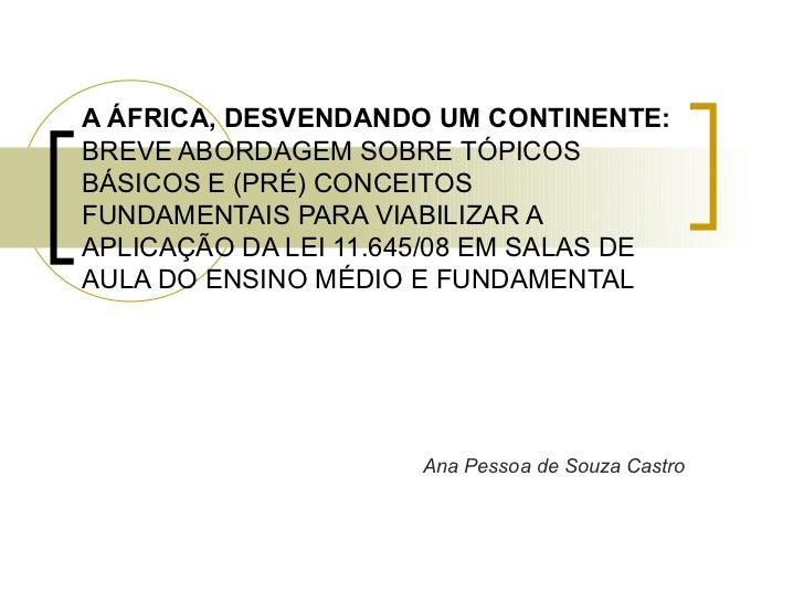 A ÁFRICA, DESVENDANDO UM CONTINENTE:BREVE ABORDAGEM SOBRE TÓPICOSBÁSICOS E (PRÉ) CONCEITOSFUNDAMENTAIS PARA VIABILIZAR AAP...
