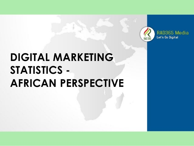 DIGITAL MARKETING STATISTICS - AFRICAN PERSPECTIVE