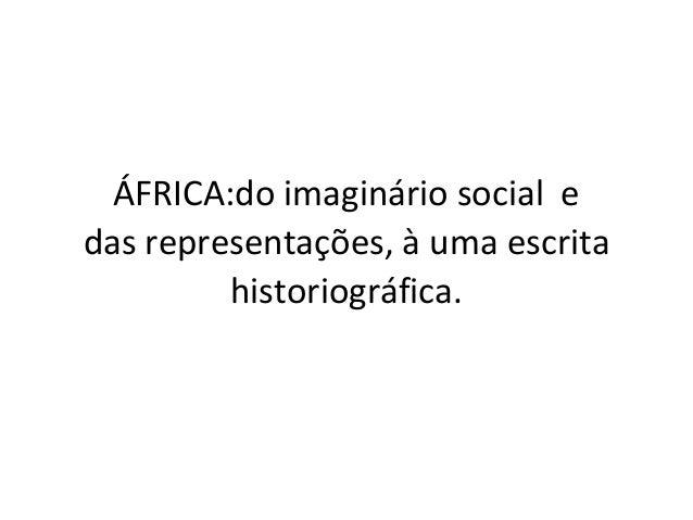 ÁFRICA:do imaginário social e das representações, à uma escrita historiográfica.