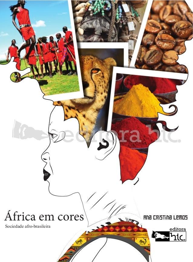 África em cores Sociedade afro-brasileira  Ana Cristina Lemos