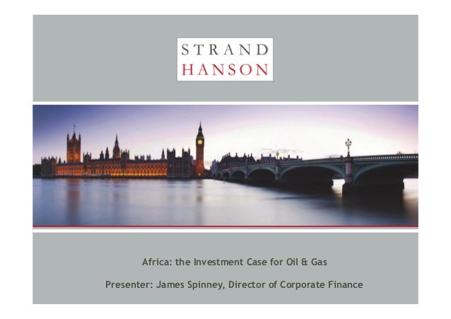 Africa: the Investment Case for Oil & Gas Presenter: James Spinney, Director of Corporate Finance