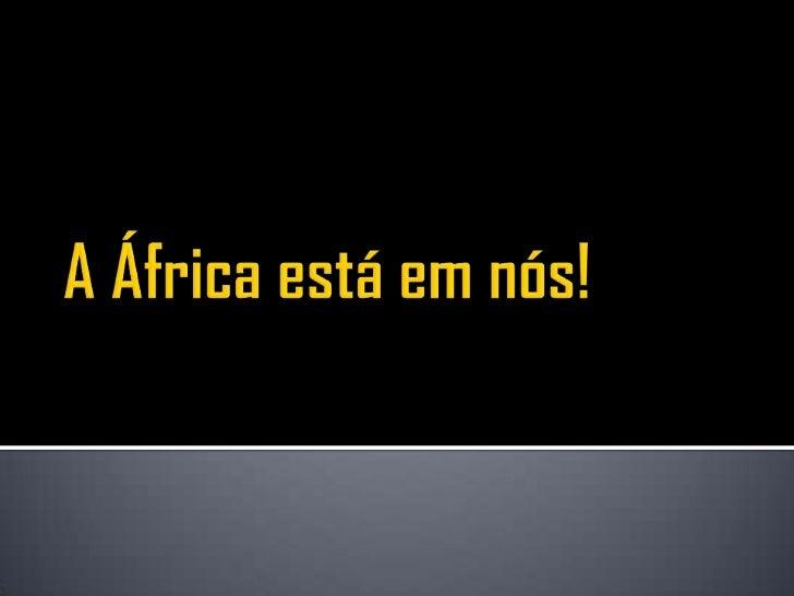 A África está em nósA discriminação racialExiste de todos os lados:De pardos, negros e escravos.Por que tanta desumanidade...