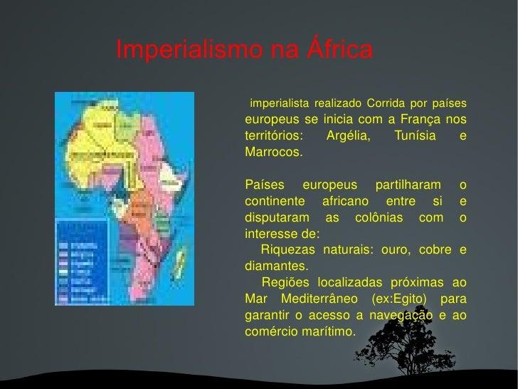 Imperialismo na África imperialista realizado Corrida por países  europeus se inicia com a França nos territórios: Argélia...