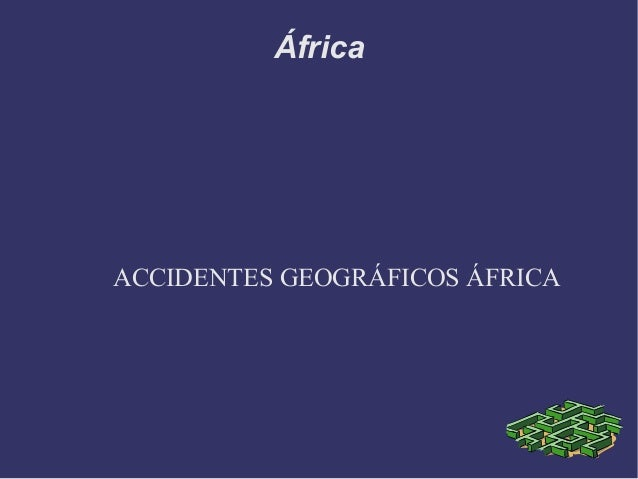 África ACCIDENTES GEOGRÁFICOS ÁFRICA