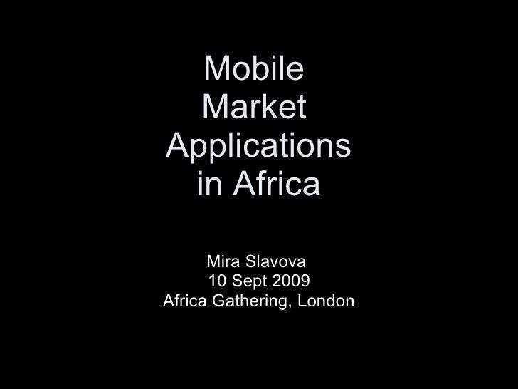 Mobile  Market  Applications in Africa Mira Slavova  10 Sept 2009 Africa Gathering, London