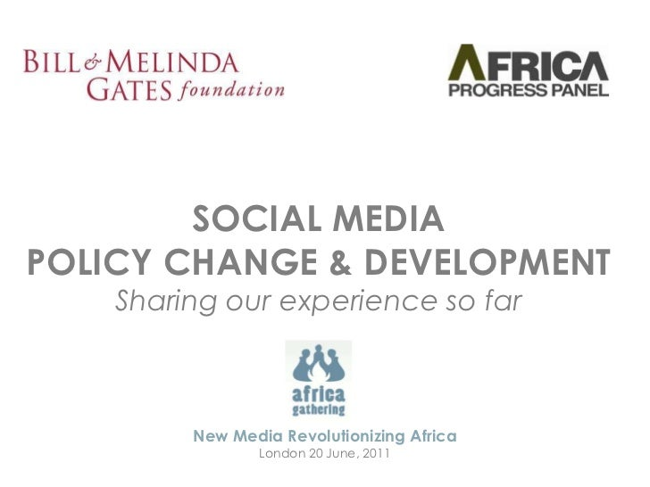 SOCIAL MEDIA<br />POLICY CHANGE & DEVELOPMENT<br />Sharing ourexperienceso far<br />New Media Revolutionizing Africa<br />...