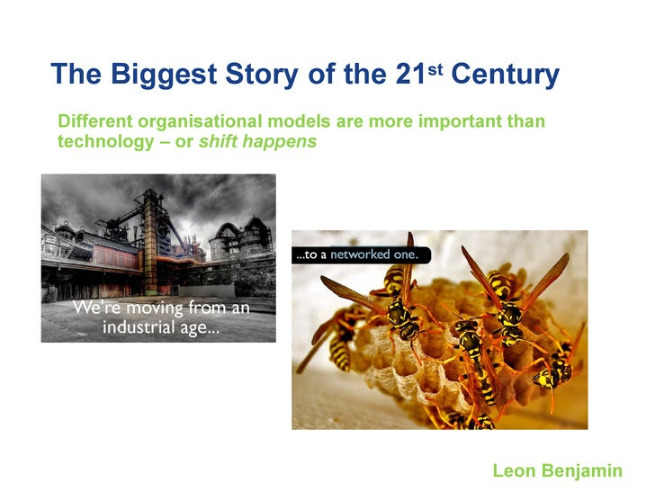 The Biggest Story of the 21 st  Century Different organisational models are more important than technology – or  shift hap...