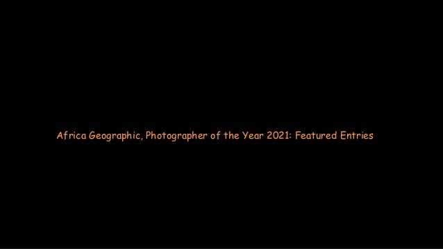 Africa Geographic, Photographer of the Year 2021: Featured Entries