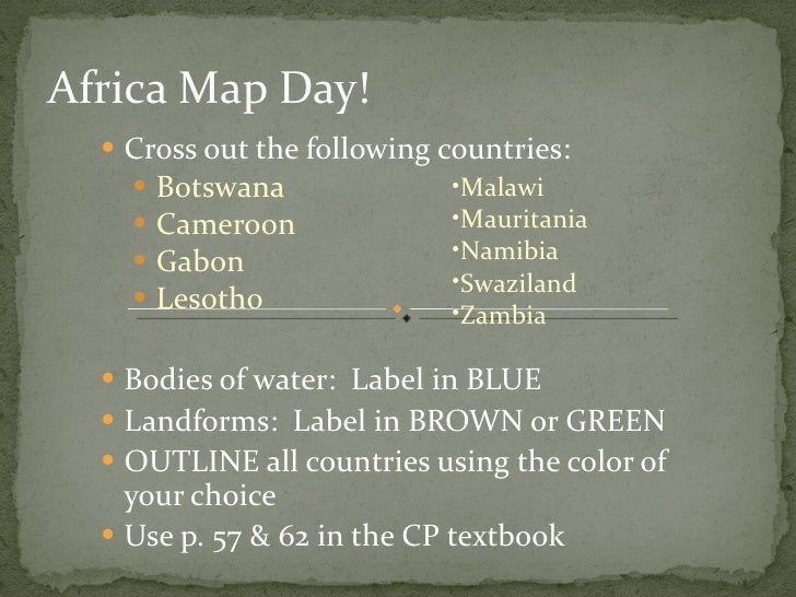 Africa Map Day! <ul><li>Cross out the following countries: </li></ul><ul><ul><li>Botswana </li></ul></ul><ul><ul><li>Camer...