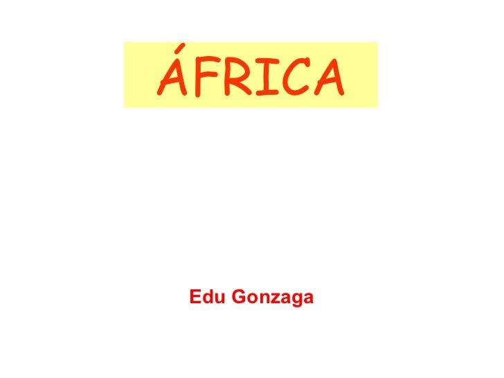 ÁFRICA Edu Gonzaga