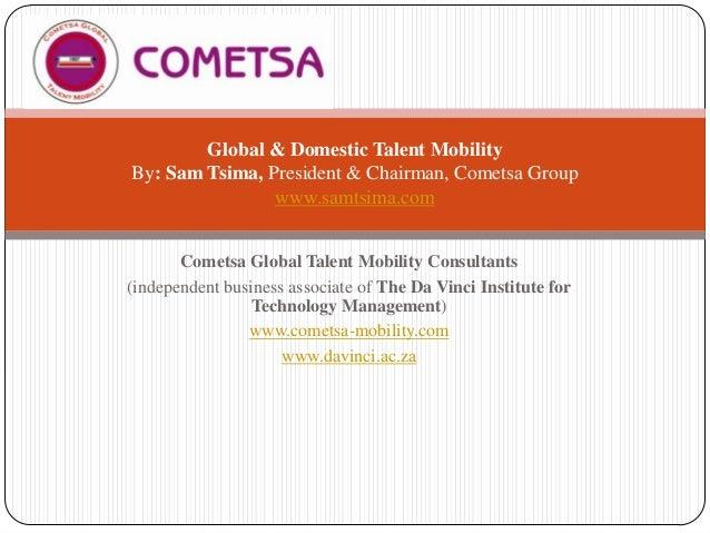 Global & Domestic Talent Mobility By: Sam Tsima, President & Chairman, Cometsa Group www.samtsima.com Cometsa Global Talen...