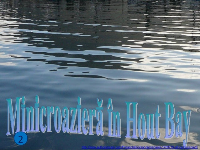 2 http://www.authorstream.com/Presentation/sandamichaela-1789718-africa-hout-bay2/