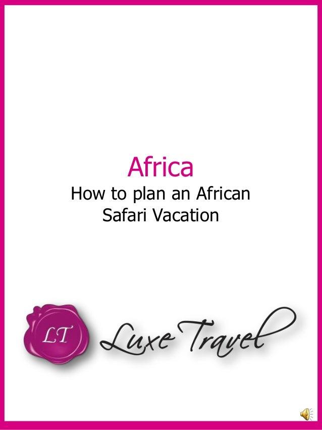 AfricaHow to plan an AfricanSafari Vacation