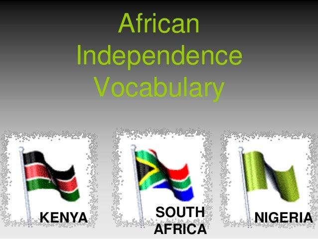 African   Independence     VocabularyKENYA   SOUTH     NIGERIA        AFRICA