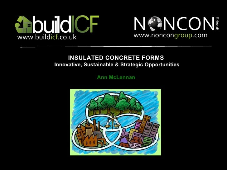 INSULATED CONCRETE FORMS  Innovative, Sustainable & Strategic Opportunities Ann McLennan