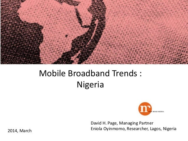 2014, March David H. Page, Managing Partner Eniola Oyinmomo, Researcher, Lagos, Nigeria Mobile Broadband Trends : Nigeria