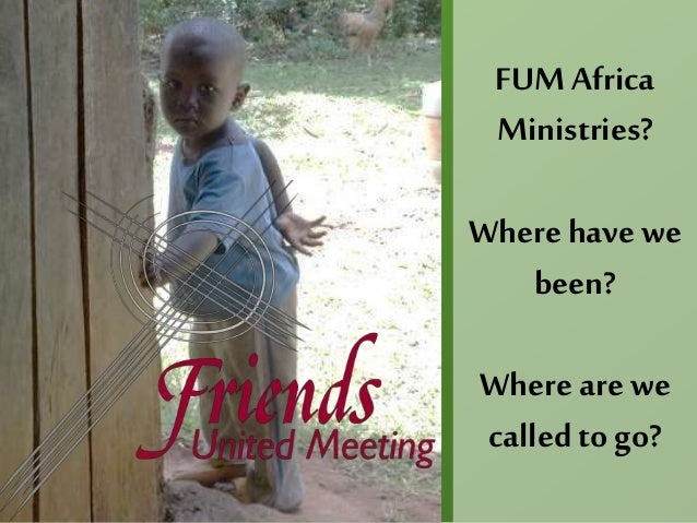 FUMAfrica Ministries? Where have we been? Whereare we called to go?