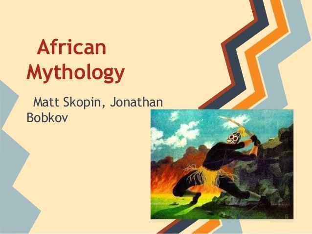 AfricanMythologyMatt Skopin, JonathanBobkov