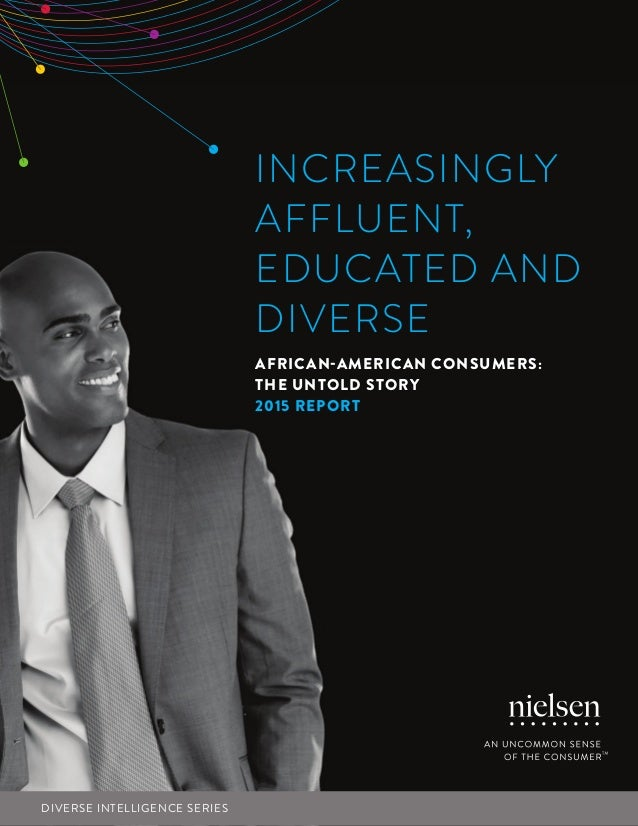 DIVERSE INTELLIGENCE SERIES INCREASINGLY AFFLUENT, EDUCATED AND DIVERSE AFRICAN-AMERICAN CONSUMERS: THE UNTOLD STORY 2015 ...