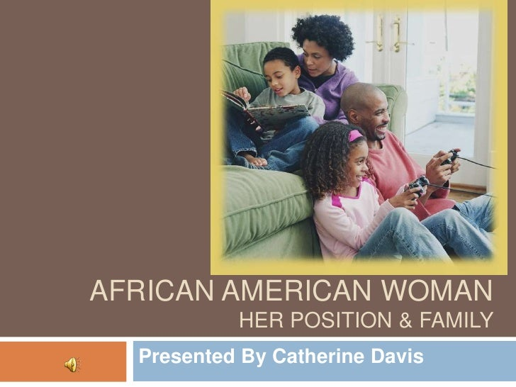 African American WomanHer Position & Family <br />Presented By Catherine Davis<br />