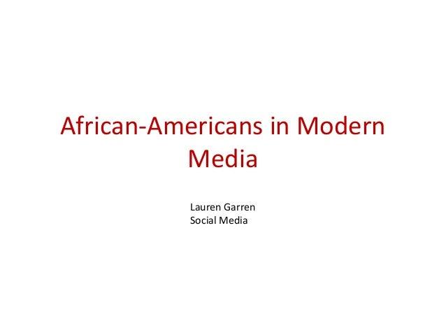 African-Americans in Modern Media Lauren Garren Social Media