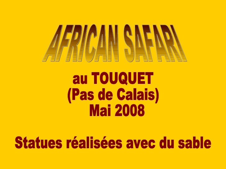 AFRICAN SAFARI au TOUQUET (Pas de Calais)  Mai 2008 Statues réalisées avec du sable