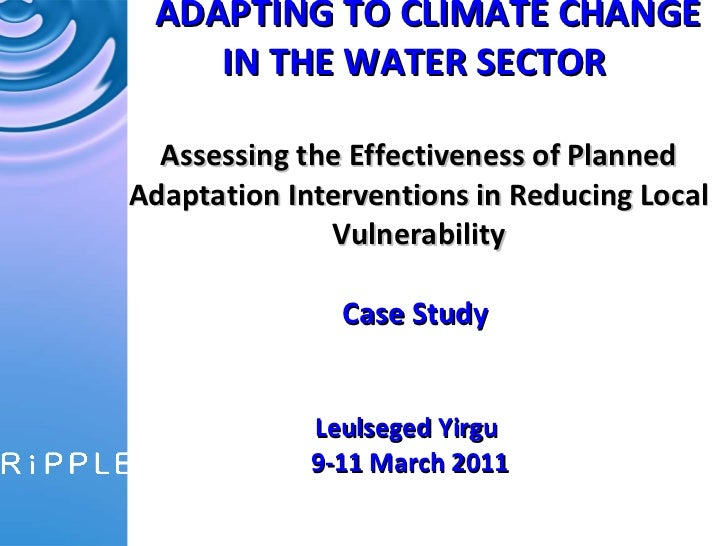 ADAPTING TO CLIMATE CHANGE IN THE WATER SECTOR   Assessing the Effectiveness of Planned Adaptation Interventions in Reduci...