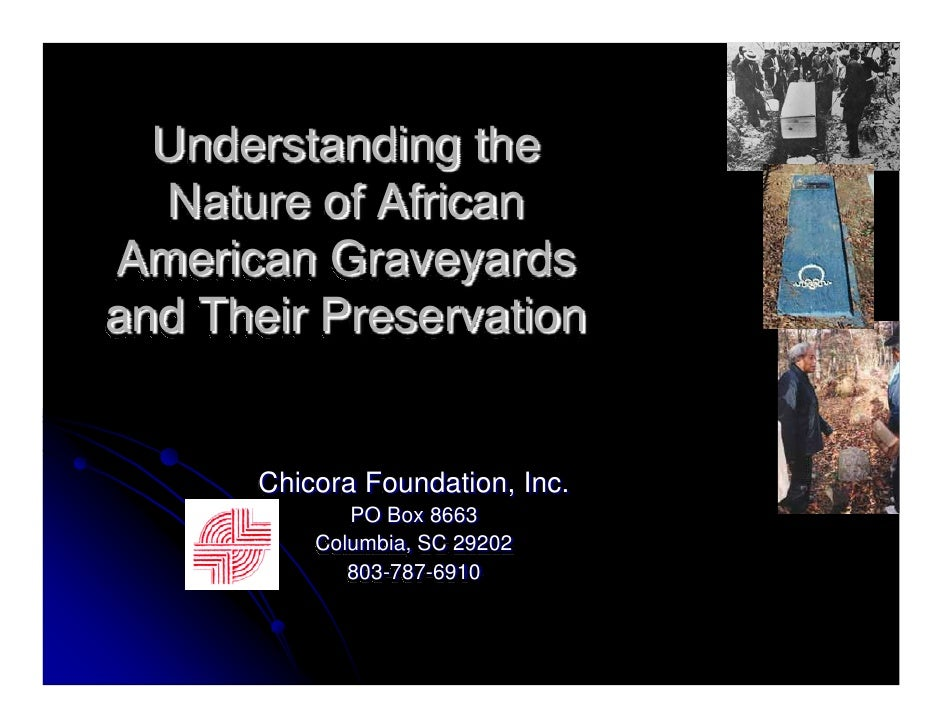 Understanding the   Nature of African American Graveyards and Their Preservation         Chicora Foundation, Inc.         ...
