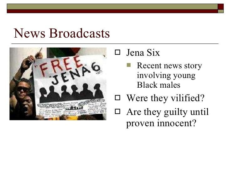 News Broadcasts <ul><li>Jena Six </li></ul><ul><ul><li>Recent news story involving young Black males </li></ul></ul><ul><l...
