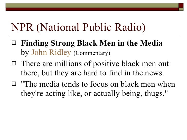 the negative influence that the media has on the coverage of african americans Several media researchers have expressed concerned about the effects of  negative african american portrayals on television audiences (daniels, 2000  rada.