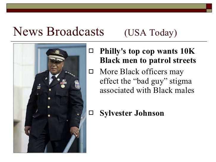 News Broadcasts  (USA Today) <ul><li>Philly's top cop wants 10K Black men to patrol streets </li></ul><ul><li>More Black o...