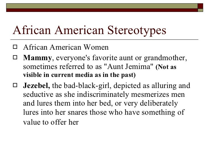 African American Stereotypes <ul><li>African American Women </li></ul><ul><li>Mammy , everyone's favorite aunt or grandmot...