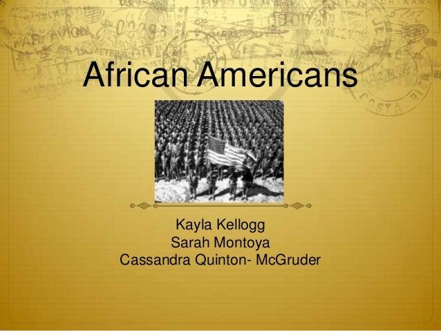 African Americans         Kayla Kellogg        Sarah Montoya  Cassandra Quinton- McGruder