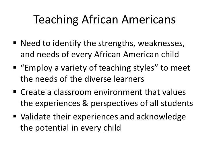 strengths and weakness within the african american culture Special populations interview-african american  including both strengths and weaknesses what is your view of dominant culture, including both strengths and weaknesses.