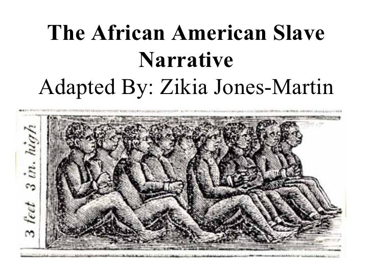 The African American Slave          NarrativeAdapted By: Zikia Jones-Martin