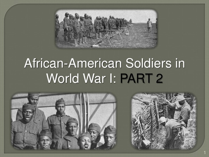 African-American Soldiers in    World War I: PART 2                               1